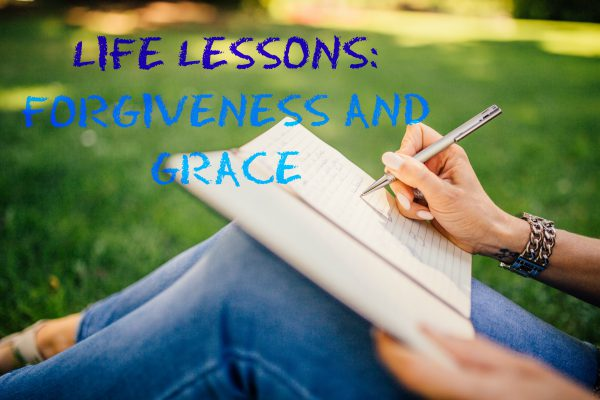 Life lessons; forgiveness and grace