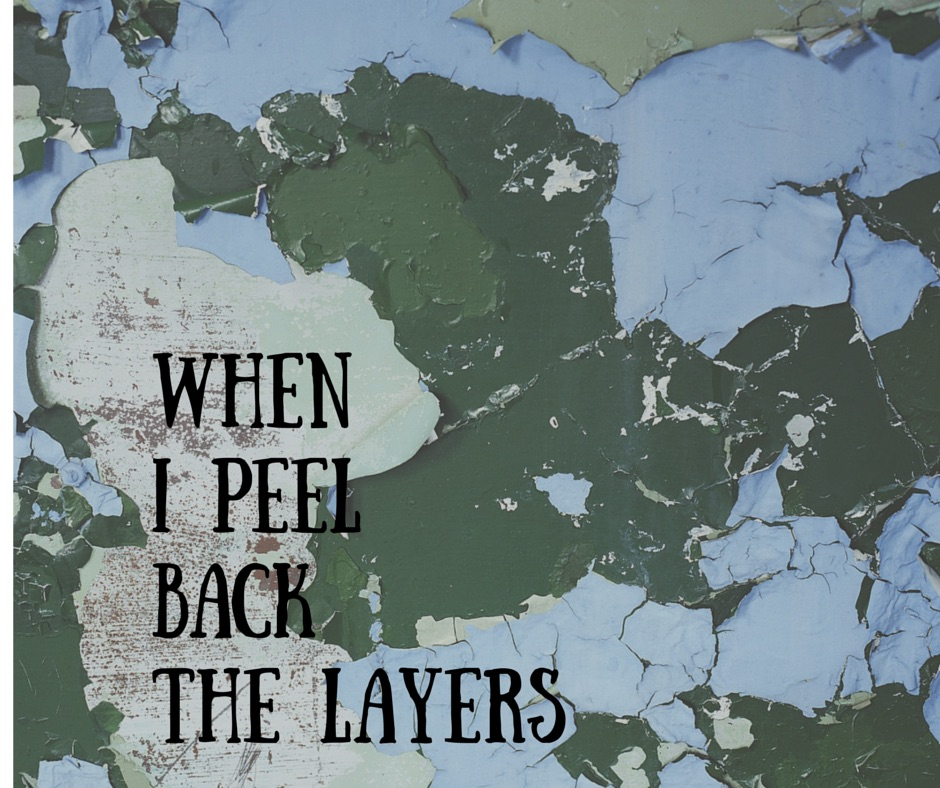 When I Peel Back The Layers