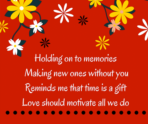 """""""holding on to memories making new ones without you reminds me that a time is a gift love should motivate all we do"""""""