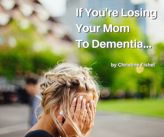 if you're losing your mom to dementia
