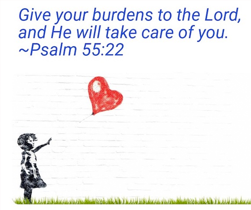"""""""give your burdens to the Lord, and He will take care of you."""" - psalm 55:22"""
