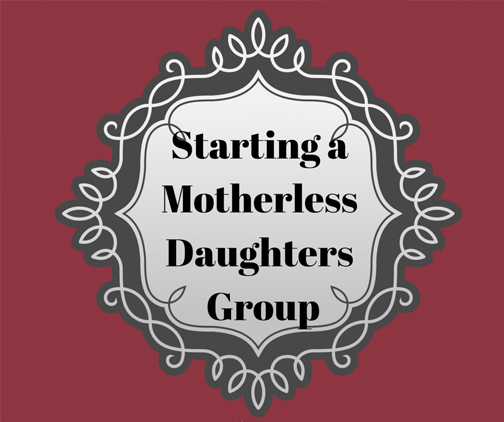 Starting a Motherless Daughters Group