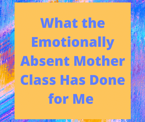 What the Emotionally Absent Mother Class Has Done for Me